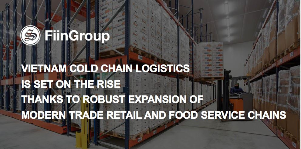 Vietnam cold chain logistics is set on the rise thanks to robust expansion of modern trade retail and food service chains.