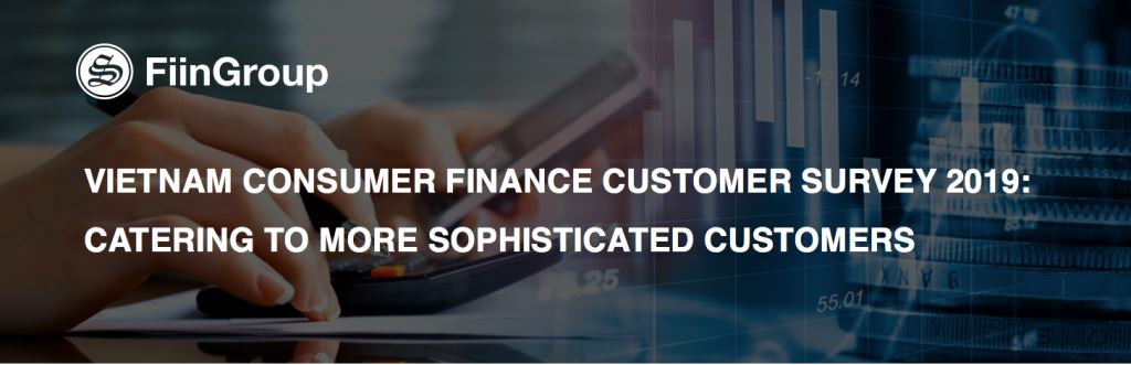 Vietnam Consumer Finance Customer Survey 2019: Catering to more sophisticated customers