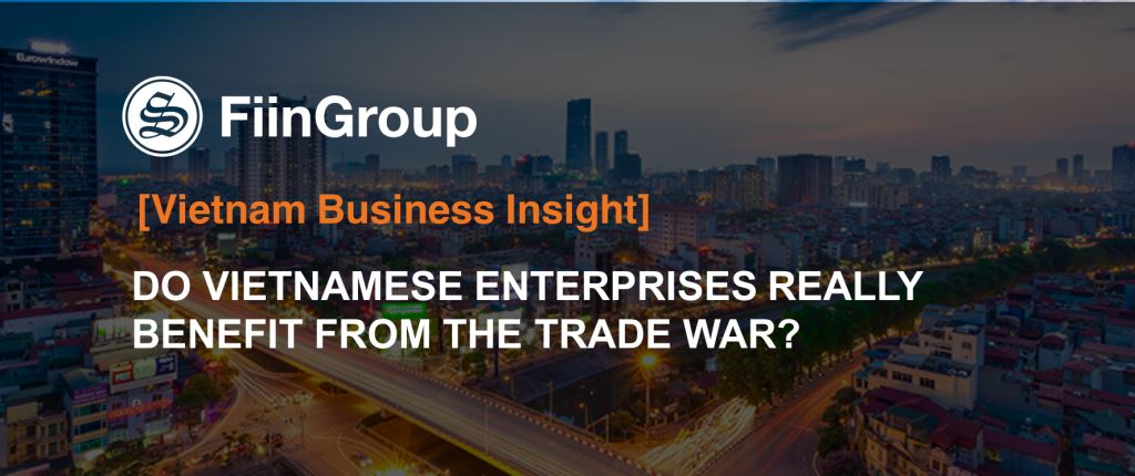 Do Vietnamese enterprises really benefit from the Trade War?